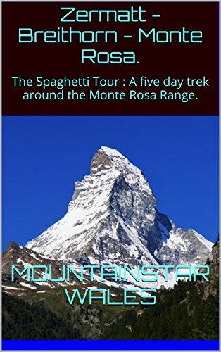 Zermatt - Breithorn - Monte Rosa.: The Spaghetti Tour : A five day trek around the Monte Rosa Range.