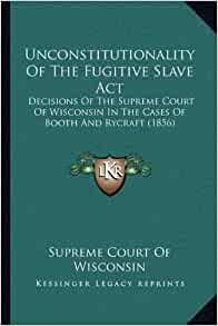 wisconsin supreme court declares fugitive slave Event: wisconsin supreme court declares us fugitive slave law unconstitutional more notable events on february 3: 1998 stamps commemorating princess diana go on sale across britain.