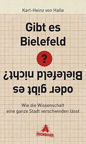 Gibt es Bielefeld oder gibt es Bielefeld nicht?: Wie die Wissenschaft eine ganze Stadt verschwinden lässt Gebundenes Buch – 22. November 2013 Karl-Heinz von Halle Eichborn 3847905465 HUMOR / General