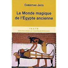MONDE MAGIQUE DE L'ÉGYPTE ANCIENNE (LE)