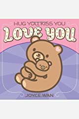 Hug You, Kiss You, Love You by Joyce Wan(2013-11-26) Board book