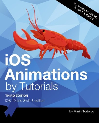 iOS Animations by Tutorials Third Edition: iOS 10 and Swift 3 edition by Razeware LLC