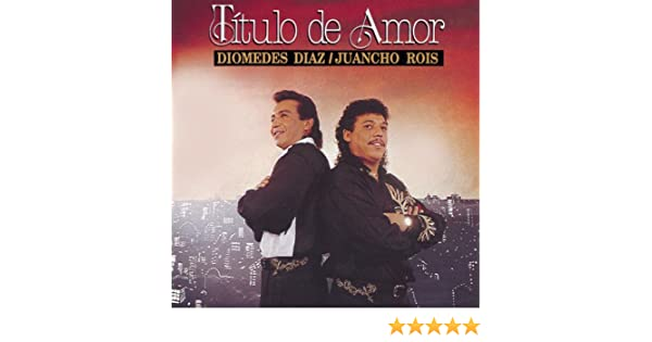 Titulo De Amor by Juancho Rois Diomedes Diaz on Amazon Music - Amazon.com