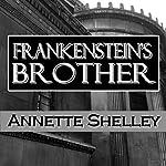 Frankenstein's Brother | Annette Shelley