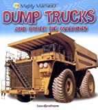 img - for Dump Trucks and Other Big Machines (Mighty Machines) book / textbook / text book
