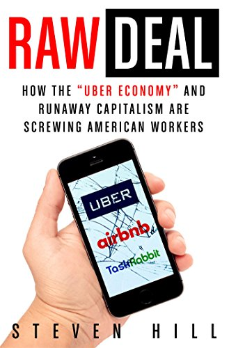 "Raw Large: How the ""Uber Economy"" and Runaway Capitalism Are Screwing American Workers"