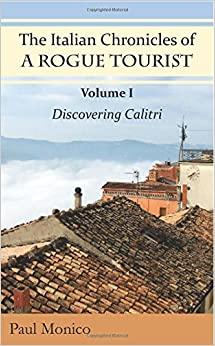 The Italian Chronicles of a Rogue Tourist: Volume I: Discovering Calitri: Volume 1