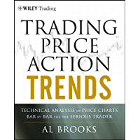 Trading Price Action Trends: Technical Analysis of Price Charts Bar by Bar for the Serious Trader (Wiley Trading Book…