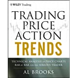 Trading Price Action Trends: Technical Analysis of Price Charts Bar by Bar for the Serious Trader (Wiley Trading Book 540) (E