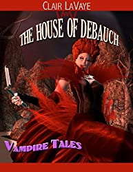 The House of Debauch: The Curious Adventures of the Debauch Family and Their Struggle with Evil (Color Illustrations)