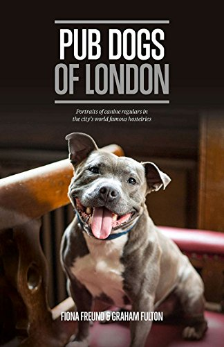 Pub Dogs of London: Portraits of the Canine Regulars in the City