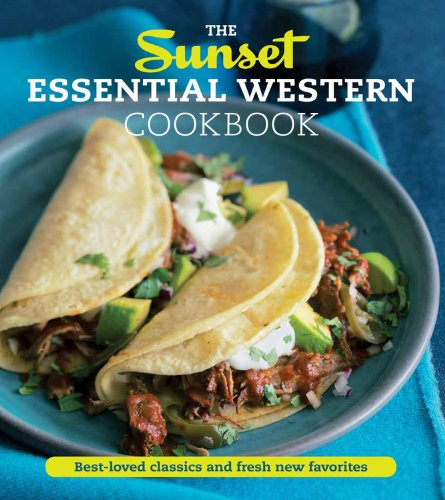 The Sunset Essential Western Cookbook: Fresh, Flavorful Recipes for Everyday Cooking by Sunset