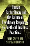 Human Factor Decay and the Failure of Regulatory Responses to Unethical Business Practices, Eileen Griffin and Senyo Adjibolosoo, 1432794698