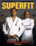 img - for Superfit: Royce Gracie's Ultimate Martial Arts Fitness and Nutrition Guide (Brazilian Jiu-Jitsu series) book / textbook / text book