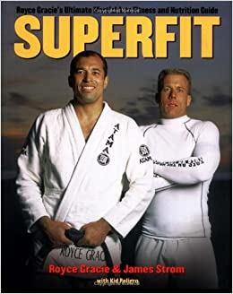 Superfit royce gracies ultimate martial arts fitness and nutrition superfit royce gracies ultimate martial arts fitness and nutrition guide brazilian jiu jitsu series royce gracie james strom kid peligro altavistaventures Images