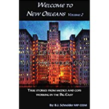 Welcome to New Orleans Vol. 2...      The life you save may take your own: True Stories from medics and cops working in the Big Easy Volume 2