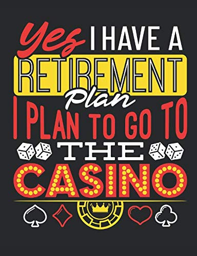 Yes I Have A Retirement Plan I Plan To Go To The Casino: Casino Notebook, Blank Paperback Book for Gamblers, Gambling Log (List Of Slot Machines In Las Vegas Casinos)