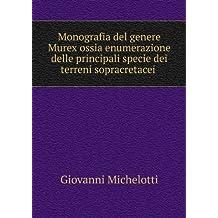 Monografia del genere Murex ossia enumerazione delle principali specie dei terreni sopracretacei .