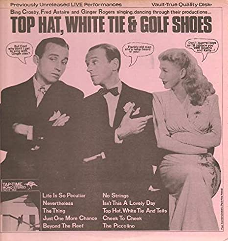 Bing Crosby Fred Astaire And Ginger Rogers Top Hat White Tie And Golf Shoes Amazon Com Music