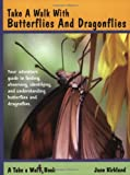 Take a Walk with Butterflies and Dragonflies (Take a Walk series)