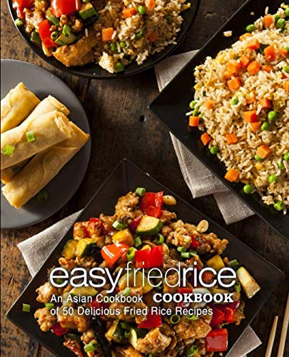 Easy Fried Rice Cookbook: An Asian Cookbook of 50 Delicious Fried Rice Recipes (2nd Edition) by BookSumo Press