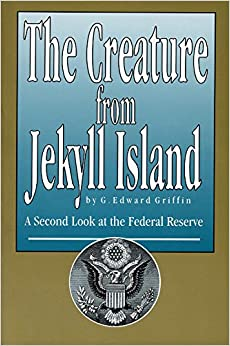 The Creature from Jekyll Island: A Second Look at the ...