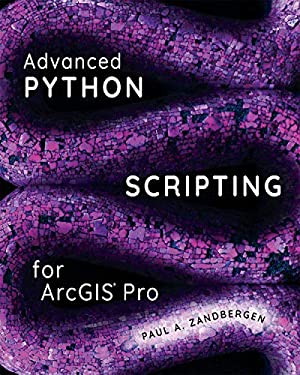 Advanced Python Scripting for ArcGIS Pro