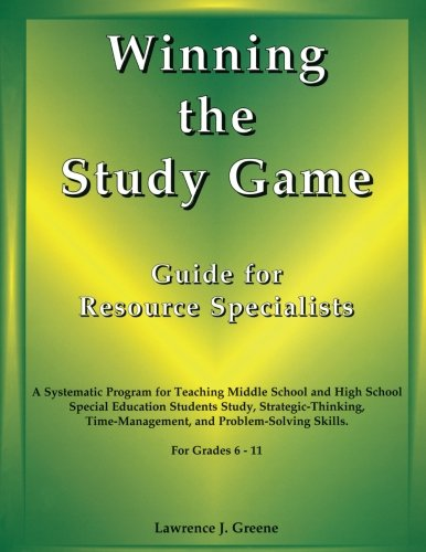 Winning the Study Game: Guide for Resource Specialists: A Systematic Program for Teaching Middle School and High School Special Education Students ... and Problem-Solving Skills, For Grade 6-11