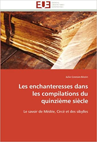 Book Les enchanteresses dans les compilations du quinzième siècle: Le savoir de Médée, Circé et des sibylles (Omn.Univ.Europ.)