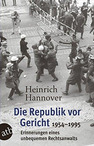 Die Republik vor Gericht 1954-1995: Erinnerungen eines unbequemen Rechtsanwalts