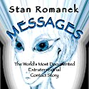 Messages: The World's Most Documented Extraterrestrial Contact Story Audiobook by Stan Romanek Narrated by Michael Pearl
