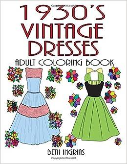 Amazon 1930s Vintage Dresses Adult Coloring Book 9781533583161 Beth Ingrias Books