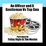 An Officer and A Gentleman Vs. Top Gun