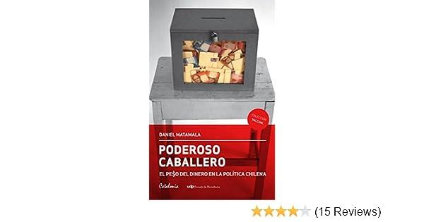 El peso del dinero en la política chilena (Spanish Edition) - Kindle edition by Daniel Matamala. Politics & Social Sciences Kindle eBooks @ Amazon.com.