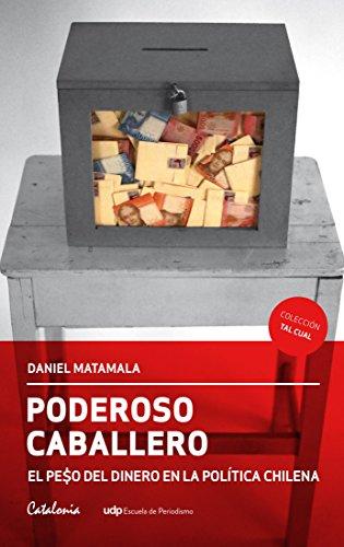 Poderoso caballero. El peso del dinero en la política chilena (Spanish Edition) by