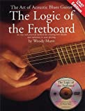 Logic of the Fretboard the Art of Acoustic Blues Guitar with DVD