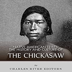 Native American Tribes: The History and Culture of the Chickasaw