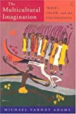 The Multicultural Imagination : Race, Color and the Unconscious, Adams, Michael V., 0415138388