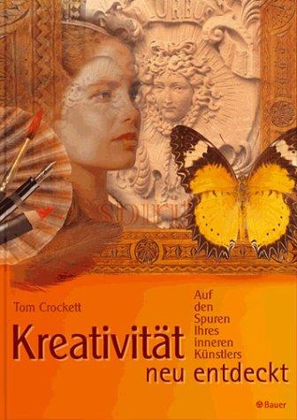 Kreativität neu entdeckt. Auf den Spuren Ihres inneren Künstlers.