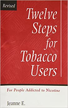 Twelve Steps for Tobacco Users: For People Addicted to Nicotine: For Recovering People Addicted to Nicotine