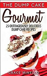 Dump Cake: Gourmet 25 Outrageously Delicious Dump Cake Recipes (English Edition)