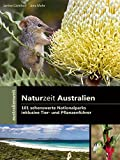 Naturzeit Australien - 101 sehenswerte Nationalparks: inklusive Tier- und Pflanzenführer (australienweit)
