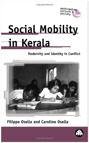 Social Mobility In Kerala: Modernity and Identity in Conflict (Anthropology, Culture and Society)