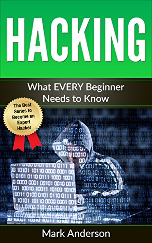HACKING: What EVERY Beginner Needs to Know (Penetration Testing, Basic  Security, Wireless Hacking, Ethical Hacking, Programming Book 1)