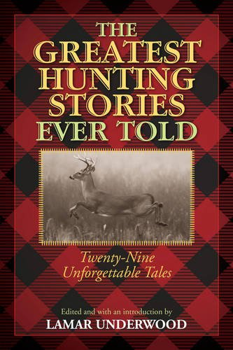 Greatest Hunting Stories Ever Told: Twenty-Nine Unforgettable Tales