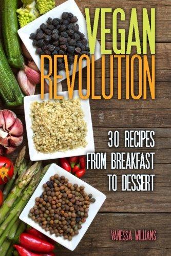 Vegan Revolution: 30 All Time Classic Vegan Recipes, Everything from Breakfast to Dessert! (vegan, vegan recipes, vegan cookbook, vegan for beginners) (Volume 1) PDF