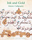 Ink and Gold: Masterpieces of Islamic Calligraphy (Sam Fogg)