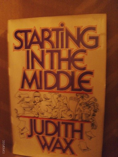 Starting In The Middle by Judith Wax