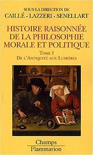 Histoire raisonnée de la philosophie morale et politique 1 : le bonheur et l'utile : De l'Antiquité aux Lumières, Caillé, Alain (Ed.)