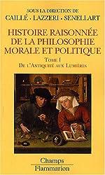 Histoire raisonnée de la philosophie morale et politique : Tome 1, De l'Antiquité aux Lumières
